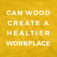 Can Wood Create Healthier Workplace