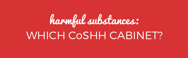 Harmful Substances: Which CoSHH Cabinet?