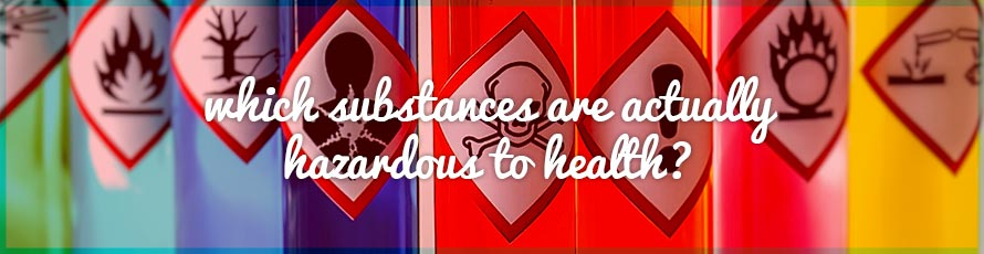 Which substances are actually hazardous to health?