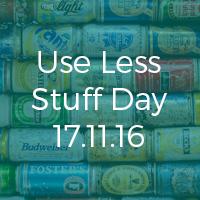 Use Less Stuff Day – 17th November 2016
