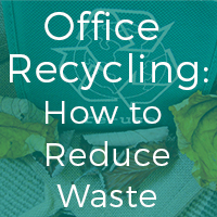 Office Recycling: How to  Reduce Waste and Recycle.
