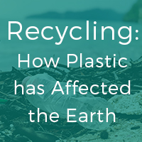 Plastic: How it has Affected the Earth