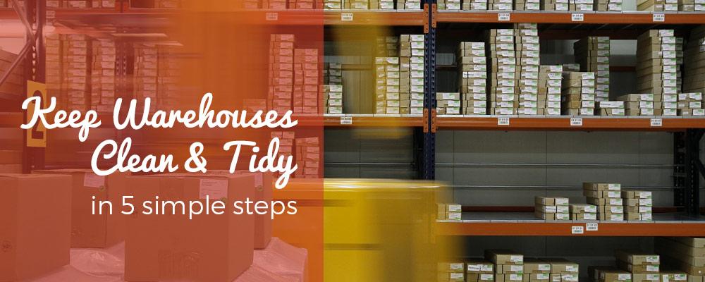 Keep Warehouses Clean & Tidy in 5 Simple Steps