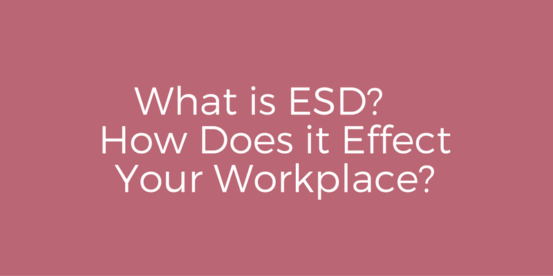 What is ESD? How does it effect your workplace?
