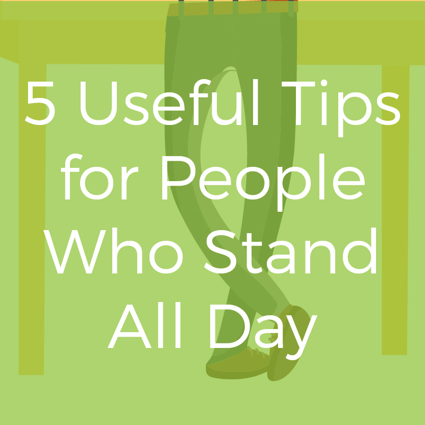 5 Useful Tips for People Who Stand All Day