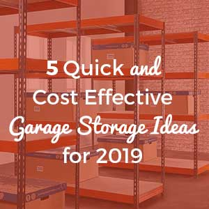 5 Quick and Cost Effective Garage Storage Ideas for 2019